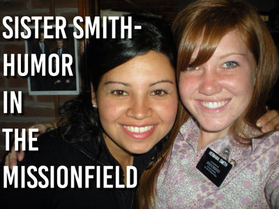 Sister Smith- Humor in the Missionfield