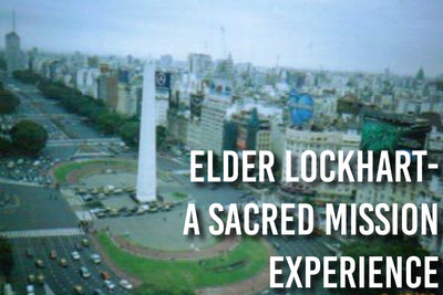 Elder Lockhart- A Sacred Mission Experience
