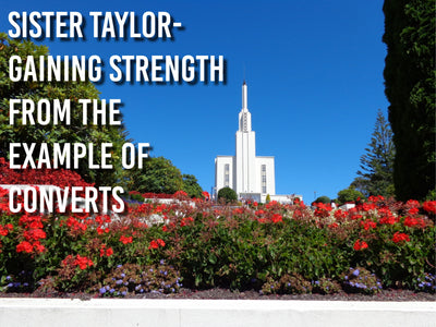 Sister Taylor-Gaining Strength from the Example of Converts