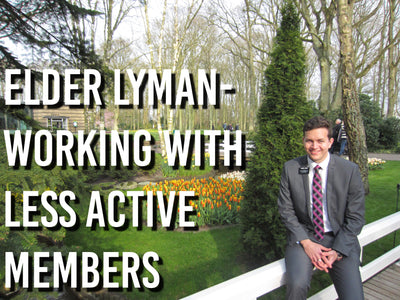 Elder Lyman- Working with Less Active Members
