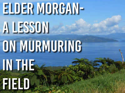 Elder Morgan- A Lesson on Murmuring In the Field
