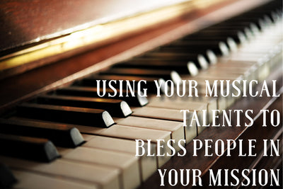 Using Your Musical Talents to Bless People in Your Mission
