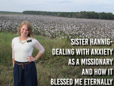 Sister Hannig- Dealing With Anxiety as a Missionary and How it Blessed Me Eternally