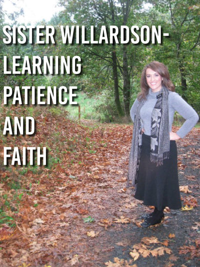 Sister Willardson- Learning Patience and Faith
