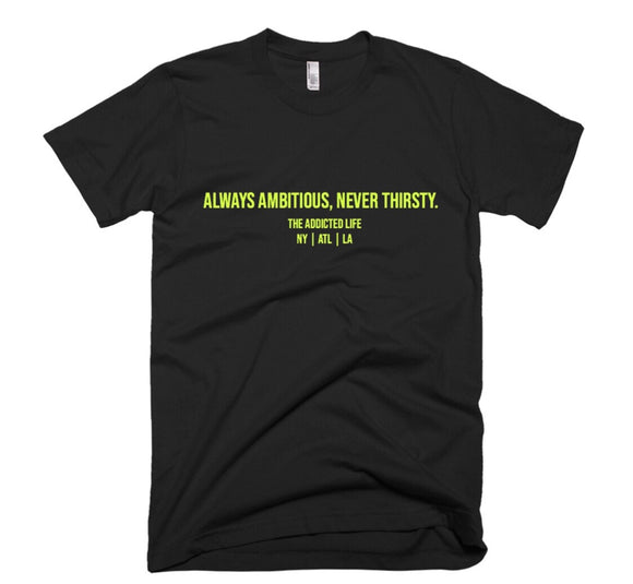 """Always Ambitious, Never Thirsty."" Unisex T-shirt Neon Yellow"