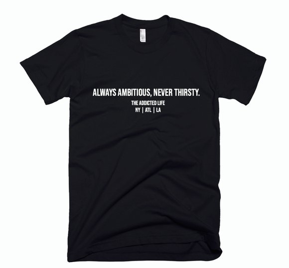 """Always Ambitious, Never Thirsty."" Unisex T-shirt B/W"