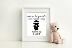 "Always Be Yourself Unless You Can Be A Ninja Then Definitely Be A Ninja - 8""x10"" Wall Print - MoonlightMakers"