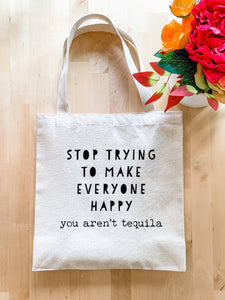 Stop Trying To Make Everyone Happy (you aren't tequila) - Tote Bag - MoonlightMakers