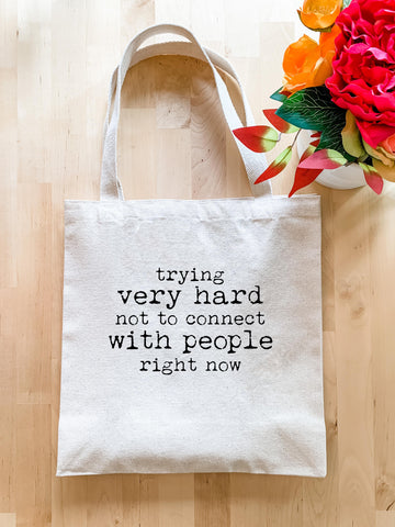 Trying Very Hard Not To Connect With People Right Now - Tote Bag - MoonlightMakers