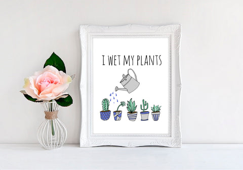 "I Wet My Plants - 8""x10"" Wall Print - MoonlightMakers"