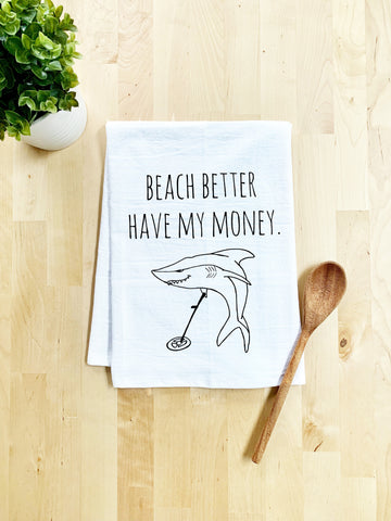 Beach Better Have My Money Dish Towel - White Or Gray - MoonlightMakers