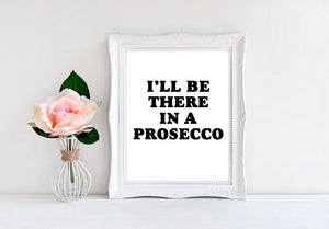 "I'll Be There In A Prosecco - 8""x10"" Wall Print - MoonlightMakers"