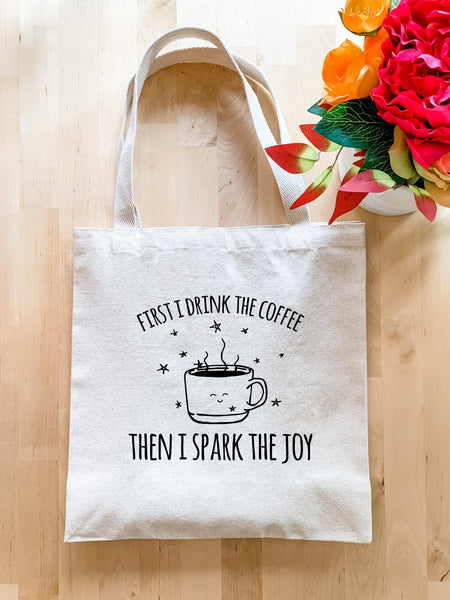 First I Drink the Coffee Then I Spark the Joy - Tote Bag - MoonlightMakers