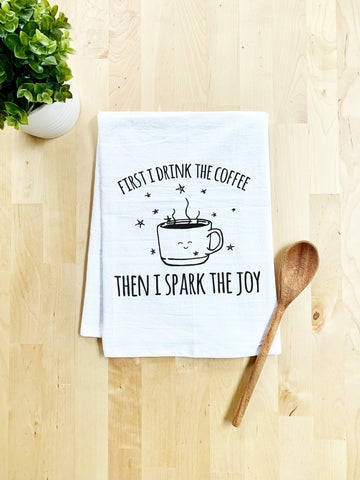 First I Drink the Coffee Then I Spark the Joy Dish Towel - White Or Gray - MoonlightMakers