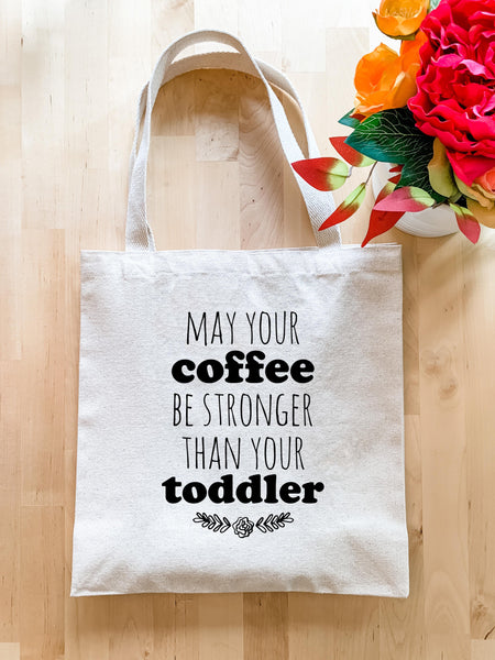 May Your Coffee Be Stronger Than Your Toddler - Tote Bag - MoonlightMakers
