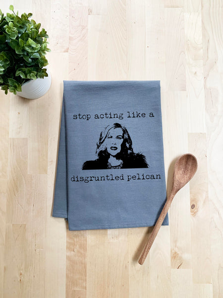 Stop Acting Like A Disgruntled Pelican (Schitt's Creek) Dish Towel - White Or Gray - MoonlightMakers