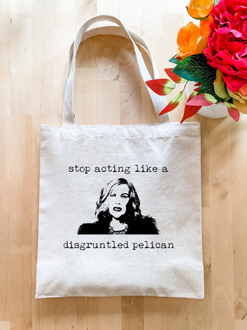 Stop Acting Like A Disgruntled Pelican (Schitt's Creek) - Tote Bag - MoonlightMakers