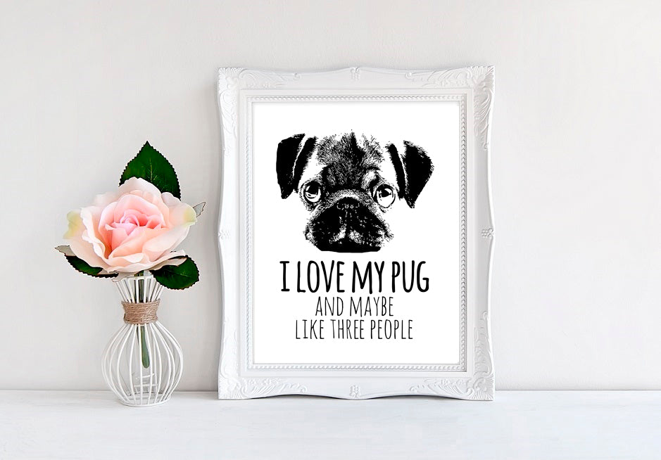 "I Love My Pug And Maybe Like Three People - 8""x10"" Wall Print"