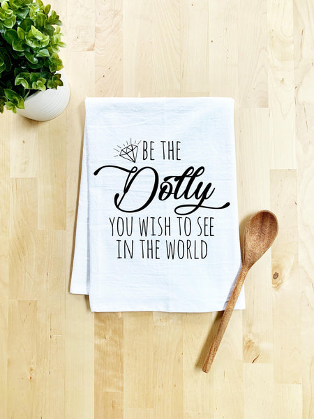 Be The Dolly You Wish To See In The World Dish Towel - White Or Gray - MoonlightMakers