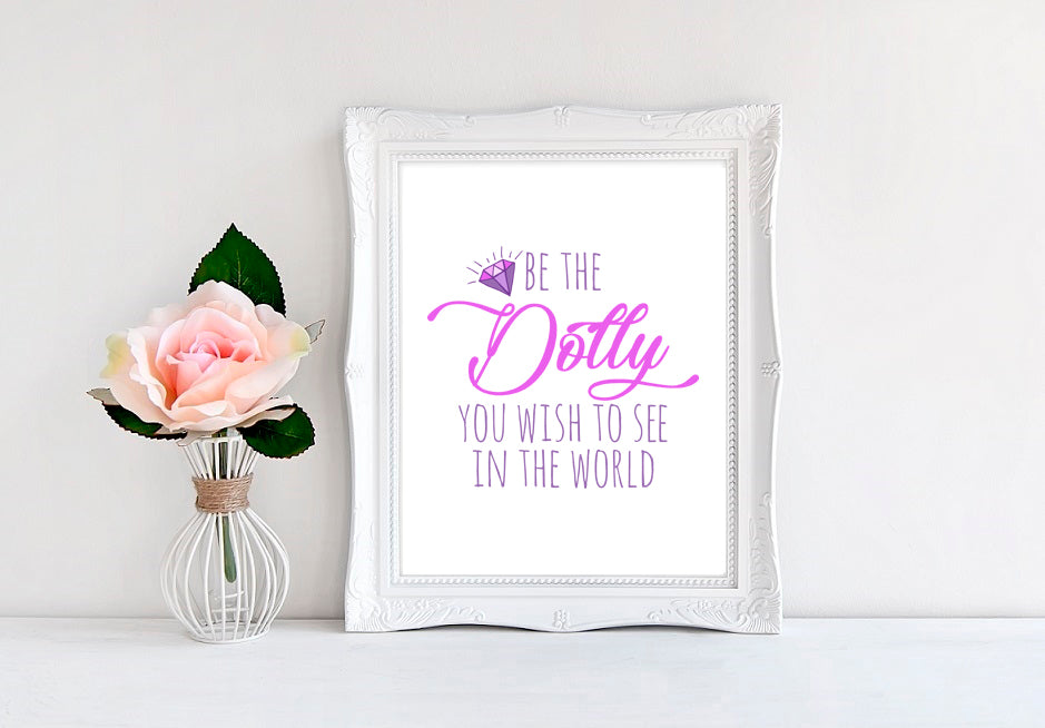 "Be The Dolly You Wish To See In The World - 8""x10"" Wall Print - MoonlightMakers"