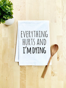 Everything Hurts and I'm Dying Dish Towel - White Or Gray - MoonlightMakers