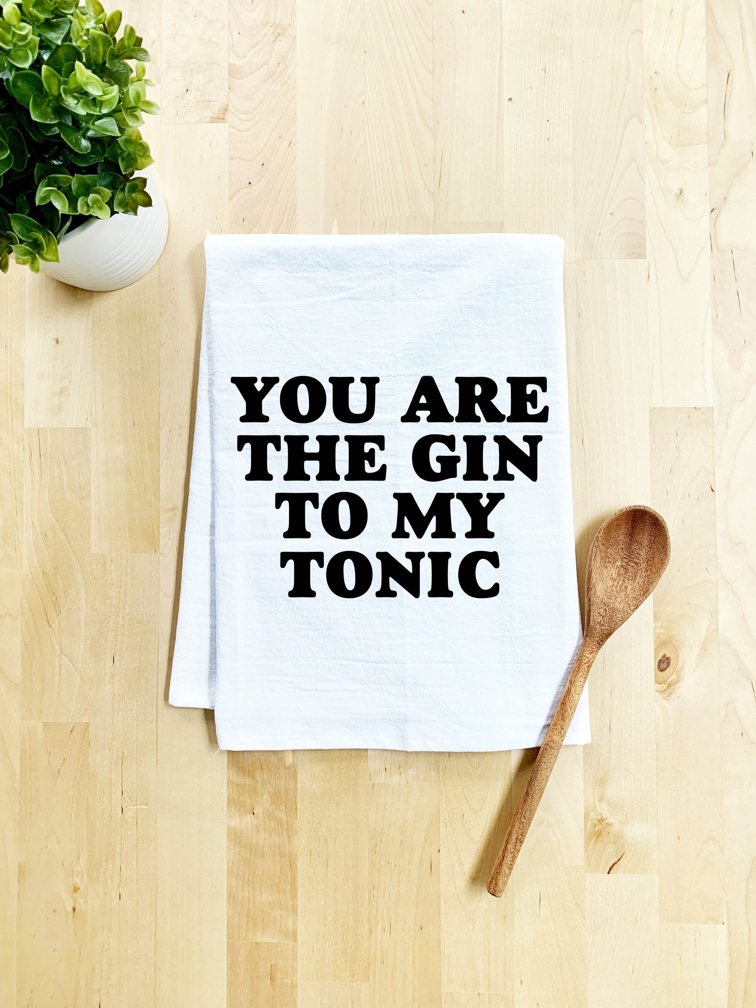 You are the Gin to my Tonic Dish Towel - White Or Gray - MoonlightMakers