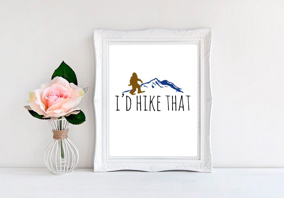 "I'd Hike That - 8""x10"" Wall Print"
