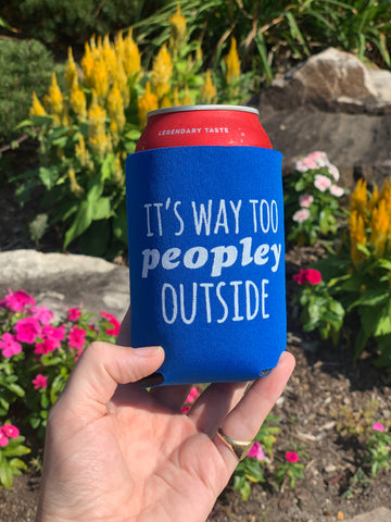 It's Way Too Peopley Outside - Can Cooler - MoonlightMakers