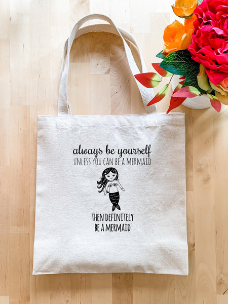Always Be Yourself Unless You Can Be A Mermaid Then Definitely Be A Mermaid - Tote Bag - MoonlightMakers