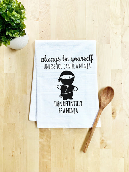 Always Be Yourself Unless You Can Be a Ninja, Then Definitely Be a Ninja Dish Towel - White Or Gray - MoonlightMakers