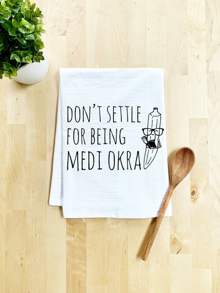 Don't Settle For Being Medi Okra Dish Towel - White Or Gray - MoonlightMakers
