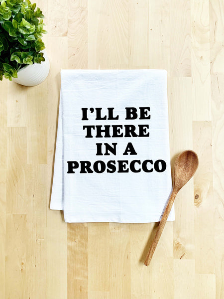 I'll Be There In A Prosecco Dish Towel - White Or Gray - MoonlightMakers