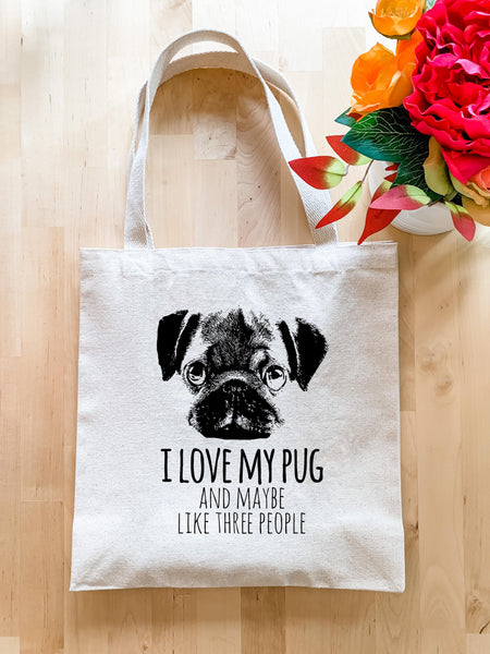 I Love My Pug and Maybe Like Three People (Dog) - Tote Bag - MoonlightMakers