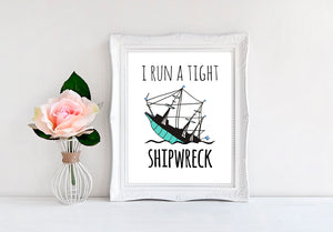 "I Run A Tight Shipwreck - 8""x10"" Wall Print - MoonlightMakers"