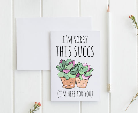 I'm Sorry This Succs (I'm Here For You) - Greeting Card