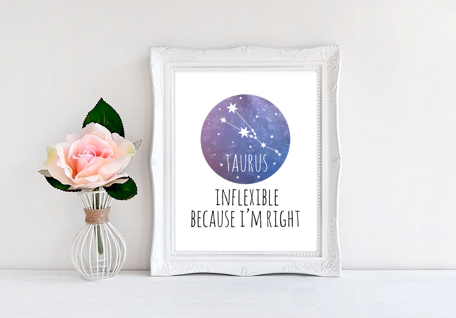 "Taurus - Inflexible Because I'm Right - 8""x10"" Wall Print"