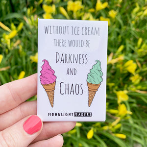 Without Ice Cream There Would Be Darkness And Chaos - Magnet - MoonlightMakers