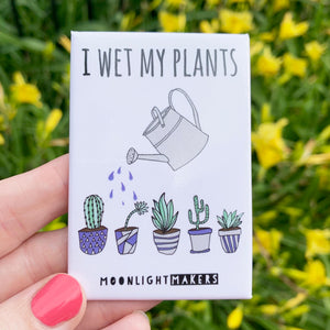 I Wet My Plants - Magnet - MoonlightMakers