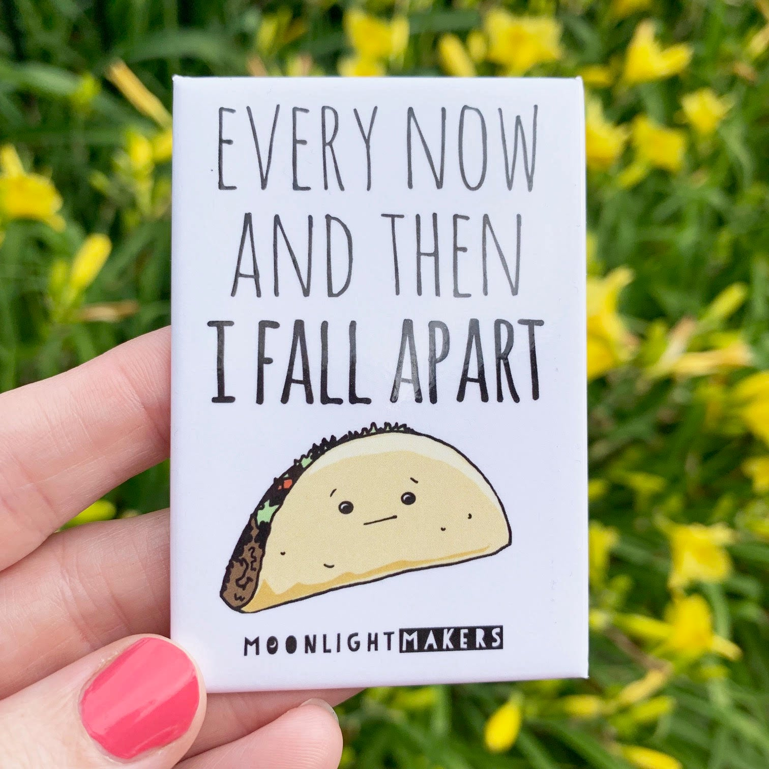 Every Now And Then I Fall Apart Taco - Magnet - MoonlightMakers
