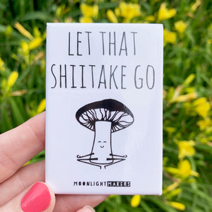 Let That Shiitake Go - Magnet - MoonlightMakers
