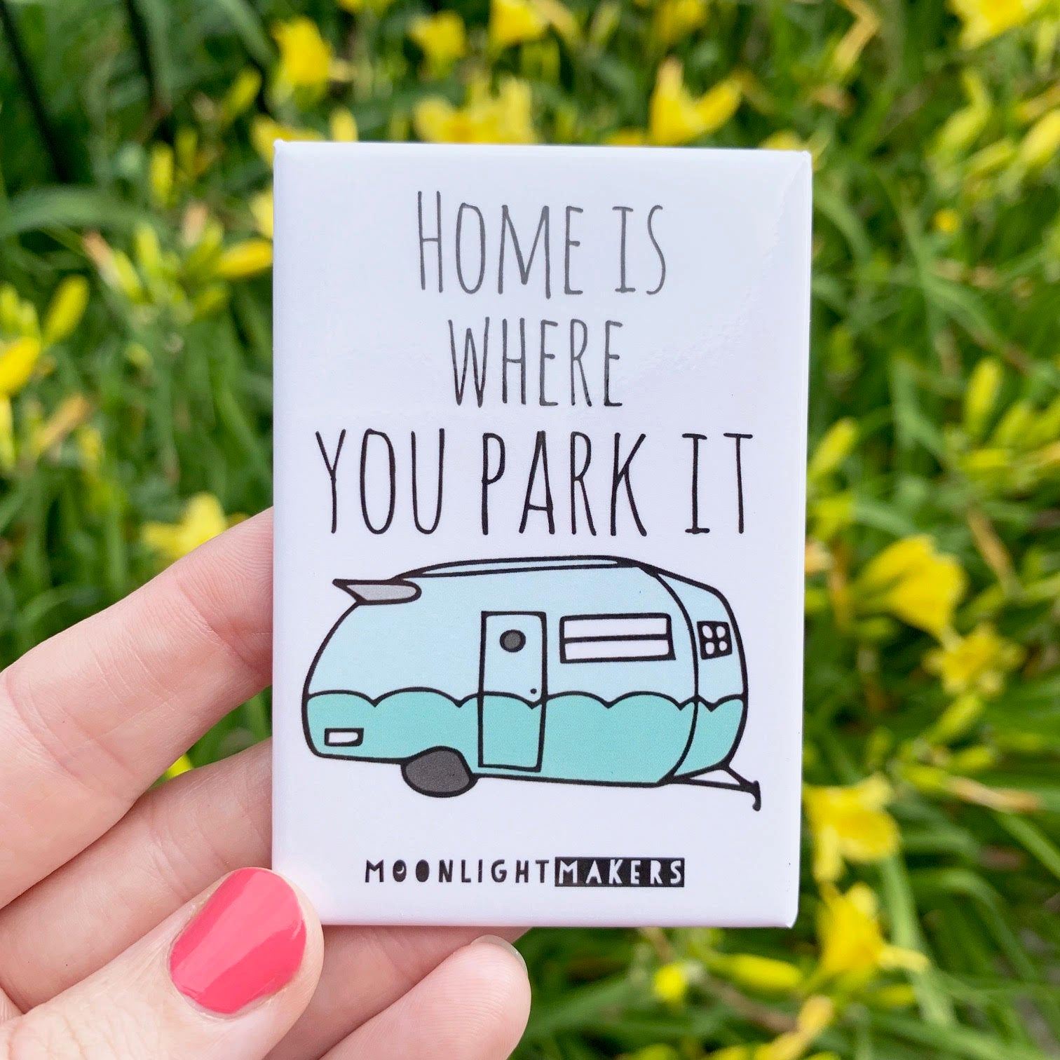 Home Is Where You Park It - Magnet - MoonlightMakers