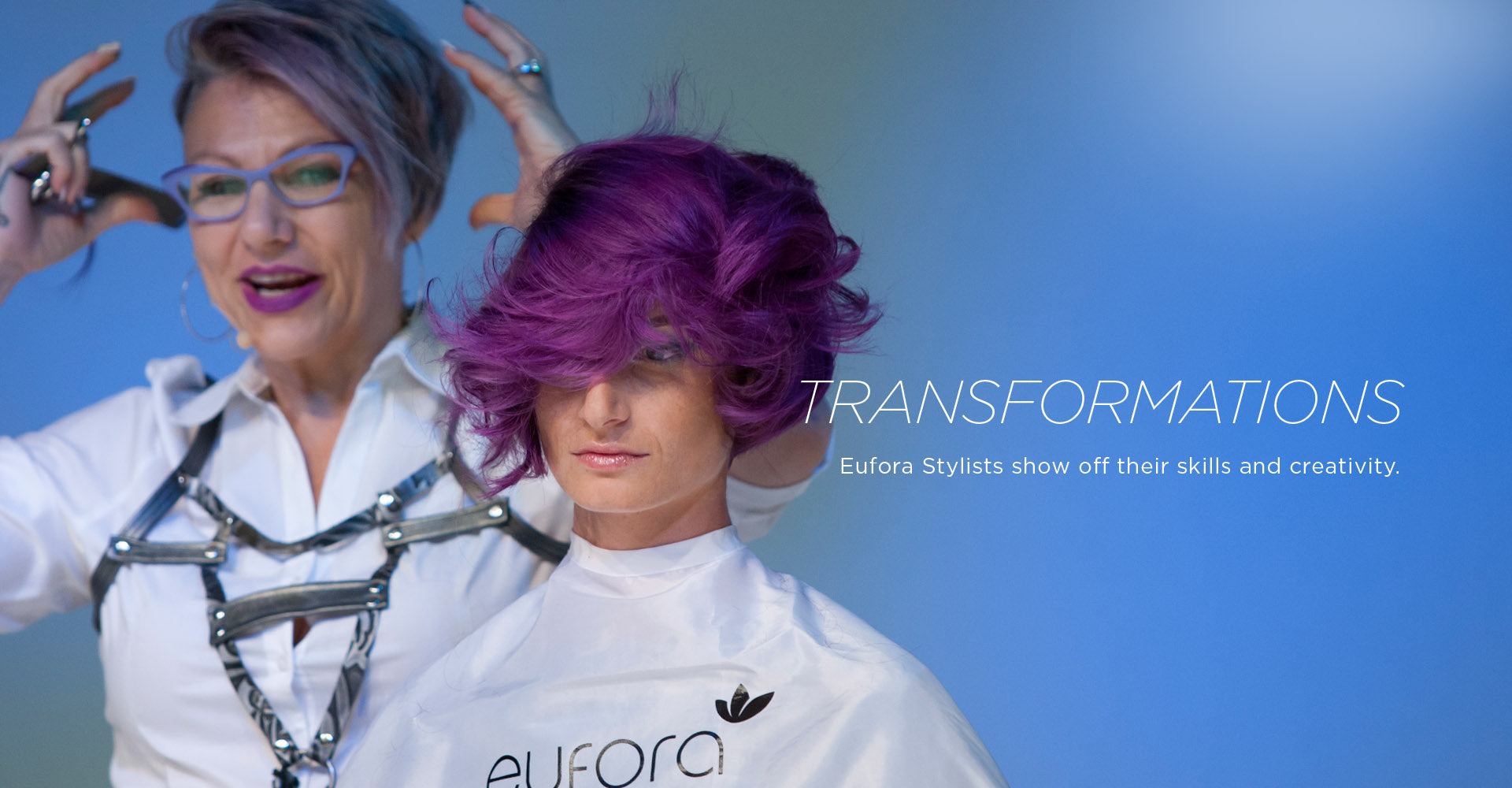 TRANSFORMATIONS - Eufora Stylists show off their skills and creativity