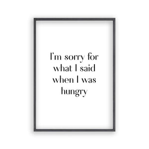 I'm Sorry For What I Said When I Was Hungry Print - Blim & Blum