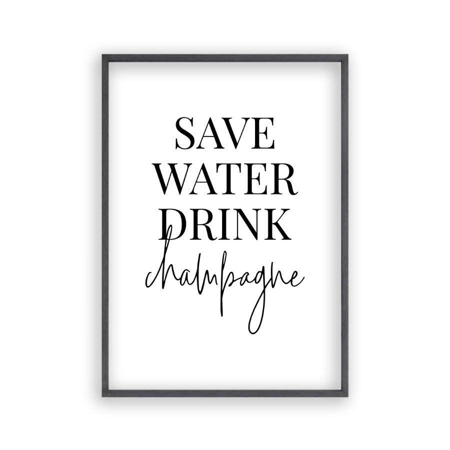 Save Water Drink Champagne Print - Blim & Blum