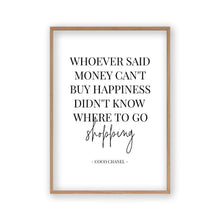 Load image into Gallery viewer, Whoever Said Money Can't Buy Happiness Didn't Know Where To Go Shopping Print - Blim & Blum