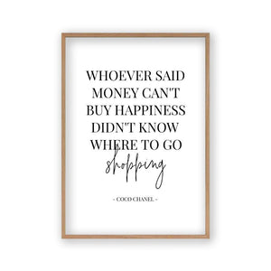 Whoever Said Money Can't Buy Happiness Didn't Know Where To Go Shopping Print - Blim & Blum