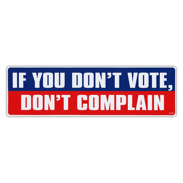 Bumper Sticker - If You Don't Vote, Don't Complain