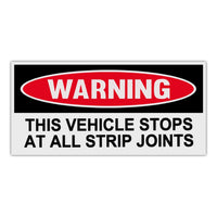 Funny Warning Sticker - This Vehicle Stops At All Strip Joints