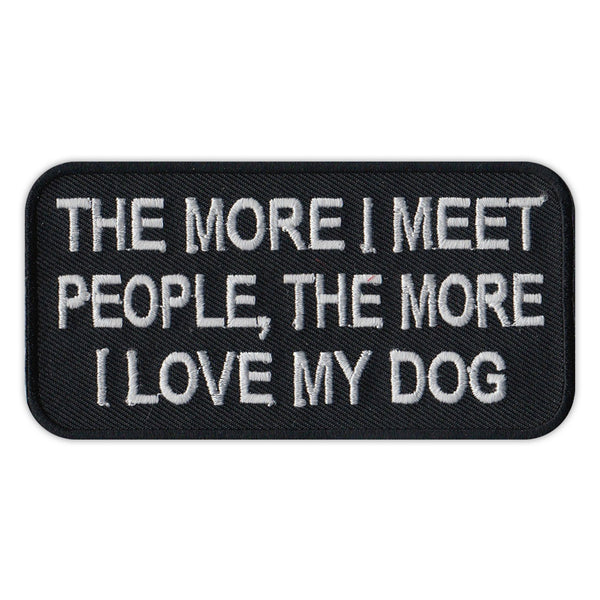 Patch - The More I Meet People, The More I Love My Dog