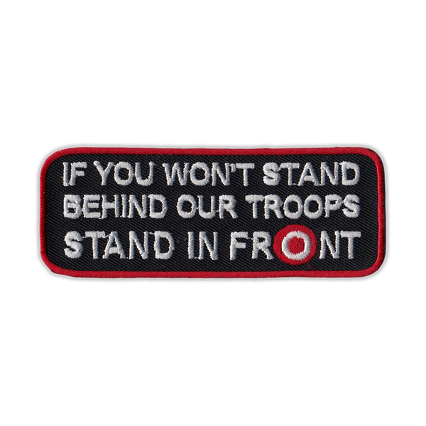 Patch - If You Won't Stand Behind Our Troops Stand In Front